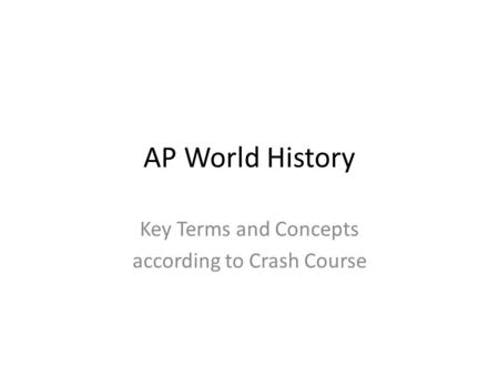 AP World History Key Terms and Concepts according to Crash Course.
