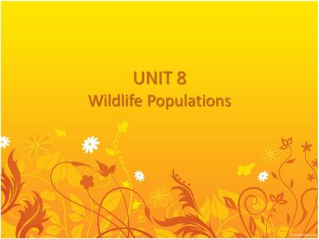 UNIT 8 Wildlife Populations. Wildlife—all animals that live freely in the natural environment – Includes game & nongame species.