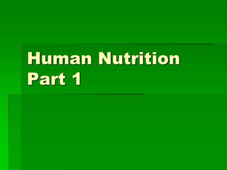 Human Nutrition Part 1. Nutrition  Process by which an organism obtains food.