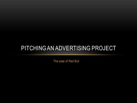 The case of Red Bull PITCHING AN ADVERTISING PROJECT.