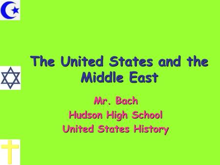 The United States and the Middle East Mr. Bach Hudson High School United States History.