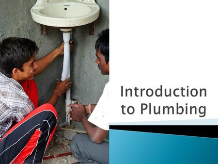  Plumbing refers to the laying and repairing of pipes and fixtures for the distribution of water or gas in a building, and for the disposal of sewage.