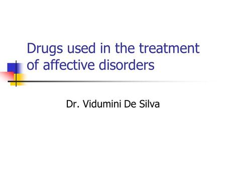 Drugs used in the treatment of affective disorders Dr. Vidumini De Silva.