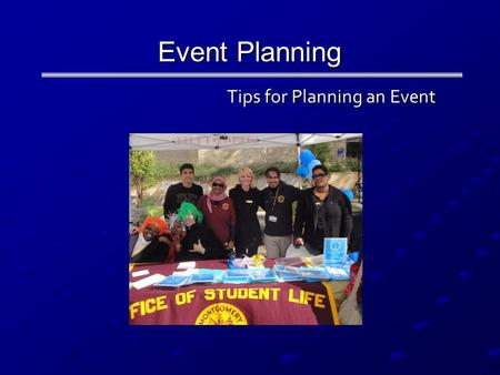 Event Planning Tips for Planning an Event Tips for Planning an Event.