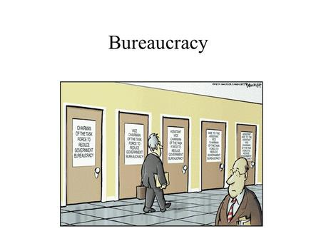 Bureaucracy. Five Function of Bureaucrats Implement the law Provide expertise Provide research and information to the President and other executive officials.