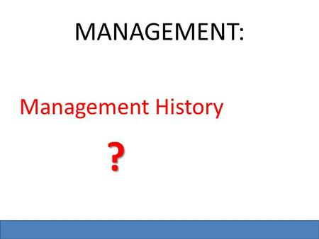 Bzupages.com MANAGEMENT: Management History ?. Bzupages.com Historical Background of Management Ancient Management – Egypt (pyramids) and China (Great.