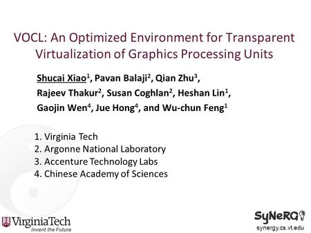 Synergy.cs.vt.edu VOCL: An Optimized Environment for Transparent Virtualization of Graphics Processing Units Shucai Xiao 1, Pavan Balaji 2, Qian Zhu 3,