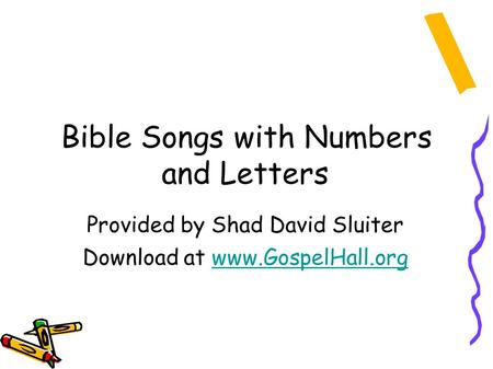 Bible Songs with Numbers and Letters Provided by Shad David Sluiter Download at www.GospelHall.orgwww.GospelHall.org.