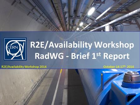 R2E/Availability Workshop Report - RadWG October 22 nd 2014 R2E/Availability Workshop 2014 October 14-17 th 2014 R2E/Availability Workshop RadWG - Brief.