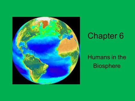 Chapter 6 Humans in the Biosphere. Chapter 6 Section 1 A Changing Landscape.