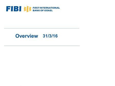 FIBI FIRST INTERNATIONAL BANK OF ISRAEL Overview 31/3/16.