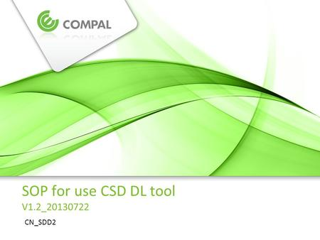 Senerver_Sun | Dept. | SOP for use CSD DL tool V1.2_20130722 CN_SDD2.