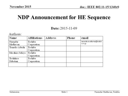 Submission doc.: IEEE 802.11-15/1340r0 November 2015 Narendar Madhavan, ToshibaSlide 1 NDP Announcement for HE Sequence Date: 2015-11-09 Authors: