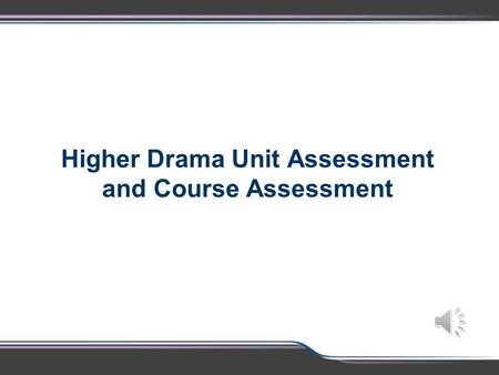 Higher Drama Unit Assessment and Course Assessment.