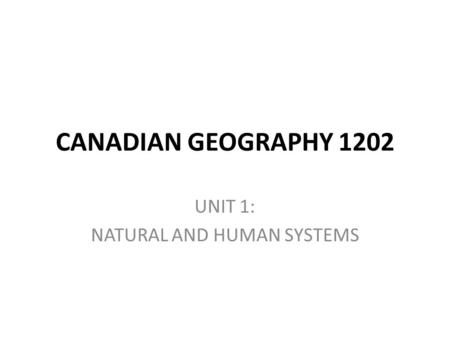 UNIT 1: NATURAL AND HUMAN SYSTEMS