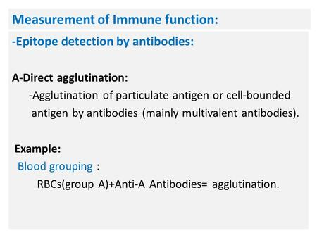 Measurement of Immune function: -Epitope detection by antibodies: A-Direct agglutination: -Agglutination of particulate antigen or cell-bounded antigen.