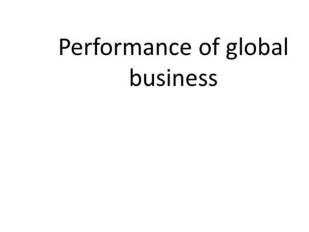 Performance of global business. Global Manager Know How to Analyze Problems Know How to Analyze Problems Improve Logistics Improve Logistics Market Effectively.