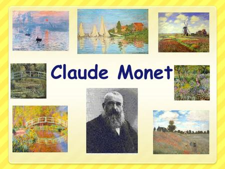 Claude Monet. Who was Claude Monet? Claude Monet was a French painter who was one of the greatest painters of the impressionist times. Soft wonderful.
