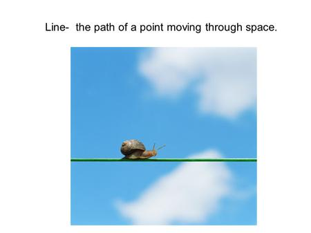 Line- the path of a point moving through space.. Directions of lines Horizontal Vertical Diagonal Curvy Zig Zag.