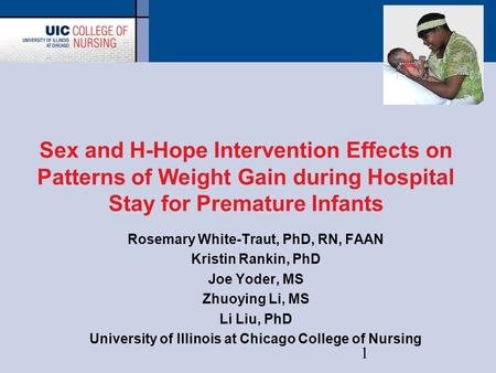 1 Sex and H-Hope Intervention Effects on Patterns of Weight Gain during Hospital Stay for Premature Infants Rosemary White-Traut, PhD, RN, FAAN Kristin.