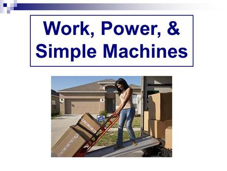 Work, Power, & Simple Machines. Work Work is done when a force causes an object to be displaced.  The object must be displaced (moved) for work to take.
