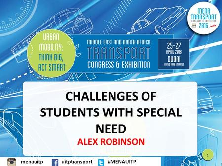 Menauitpuitptransport#MENAUITPmenauitpuitptransport#MENAUITP CHALLENGES OF STUDENTS WITH SPECIAL NEED ALEX ROBINSON 1.