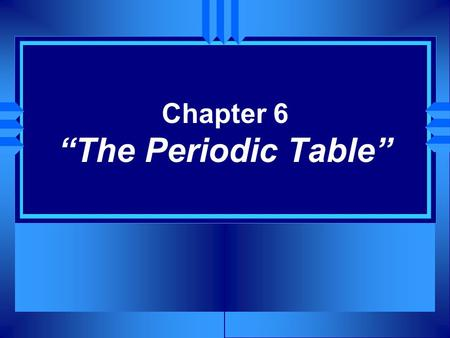 "Chapter 6 ""The Periodic Table"". Section 6.1 Organizing the Elements u A few elements, such as gold and copper, have been known for thousands of years."