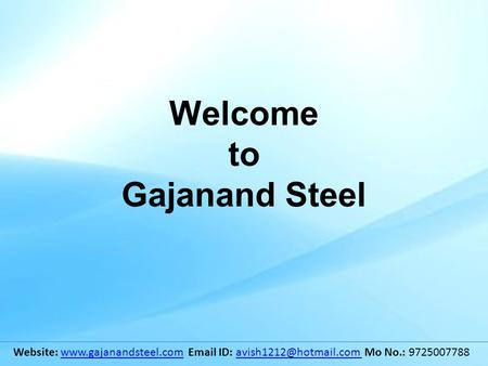 Welcome to Gajanand Steel Website:   ID: Mo No.: