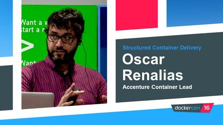 Structured Container Delivery Oscar Renalias Accenture Container Lead (NOTE: PASTE IN PORTRAIT AND SEND BEHIND FOREGROUND GRAPHIC FOR CROP)