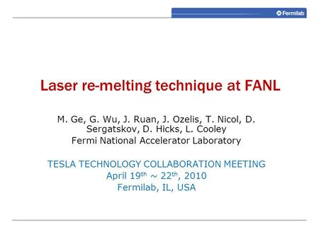 Plasma cleaning Laser re-melting technique at FANL M. Ge, G. Wu, J. Ruan, J. Ozelis, T. Nicol, D. Sergatskov, D. Hicks, L. Cooley Fermi National Accelerator.