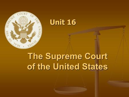 The Supreme Court of the United States Unit 16. LEGAL BASIS for the power of the Supreme Court Constitution, Article III, Section I The judicial power.
