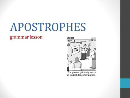 APOSTROPHES grammar lesson. Two Primary Functions… 1. To show possession of a noun 2. To show the omission of letters.