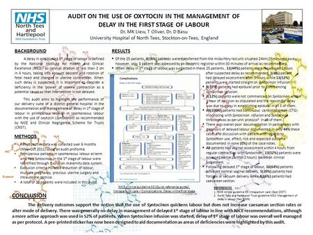 AUDIT ON THE USE OF OXYTOCIN IN THE MANAGEMENT OF DELAY IN THE FIRST STAGE OF LABOUR Dr. MK Liew, T Oliver, Dr. D Basu University Hospital of North Tees,