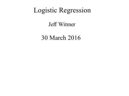 Logistic Regression Jeff Witmer 30 March 2016. Categorical Response Variables Examples: Whether or not a person smokes Success of a medical treatment.