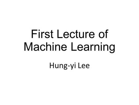 "First Lecture of Machine Learning Hung-yi Lee. Learning to say ""yes/no"" Binary Classification."