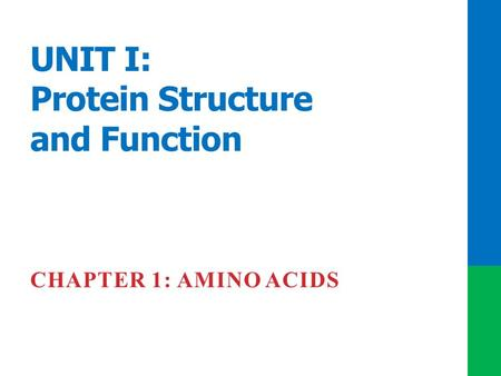 UNIT I: Protein Structure and Function CHAPTER 1: AMINO ACIDS.