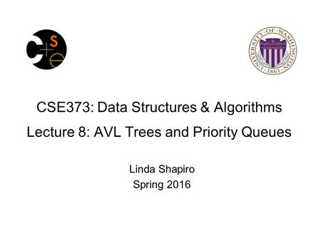 CSE373: Data Structures & Algorithms Lecture 8: AVL Trees and Priority Queues Linda Shapiro Spring 2016.