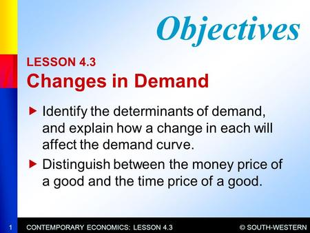 © SOUTH-WESTERNCONTEMPORARY ECONOMICS: LESSON 4.31 LESSON 4.3 Changes in Demand  Identify the determinants of demand, and explain how a change in each.
