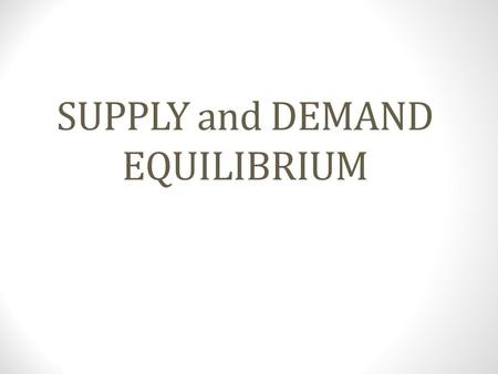 SUPPLY and DEMAND EQUILIBRIUM. Demand Demand is the desire, ability, and willingness to buy a product.