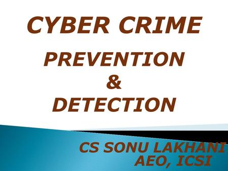 CS SONU LAKHANI AEO, ICSI CYBER CRIME PREVENTION & DETECTION.