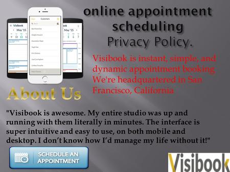 Visibook is instant, simple, and dynamic appointment booking We're headquartered in San Francisco, California Visibook is awesome. My entire studio was.