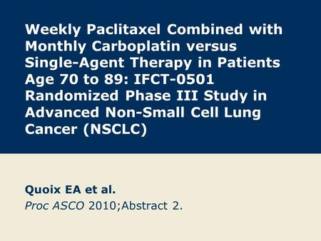Weekly Paclitaxel Combined with Monthly Carboplatin versus Single-Agent Therapy in Patients Age 70 to 89: IFCT-0501 Randomized Phase III Study in Advanced.