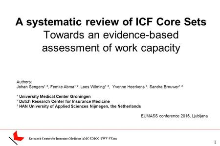 Research Center for Insurance Medicine AMC-UMCG-UWV-VUmc A systematic review of ICF Core Sets Towards an evidence-based assessment of work capacity Authors: