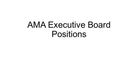 AMA Executive Board Positions. President 1.Ensure the Chapter is moving in the right direction to accomplish it's Vision 2.Run Executive meetings and.