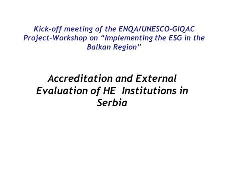 "Kick-off meeting of the ENQA/UNESCO-GIQAC Project-Workshop on ""Implementing the ESG in the Balkan Region"" Accreditation and External Evaluation of HE Institutions."