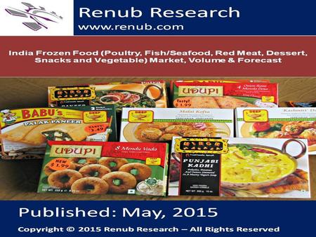 Renub Research www.renub.com. India Frozen Food Sector Analysis Indian Frozen Food market for 2019 is expected to double with regard to the market of.