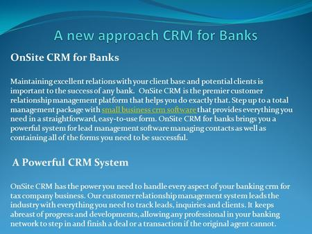 OnSite CRM for Banks Maintaining excellent relations with your client base and potential clients is important to the success of any bank. OnSite CRM is.