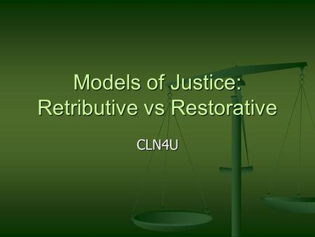 Models of Justice: Retributive vs Restorative CLN4U.