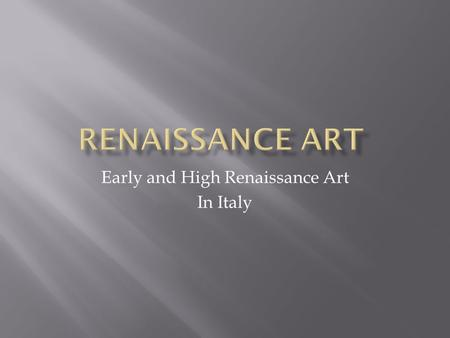 Early and High Renaissance Art In Italy. Art and Patronage Italians were willing to spend a lot of money on art: Art communicated social, political, and.