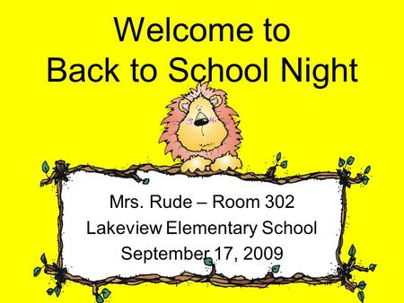 Welcome to Back to School Night Mrs. Rude – Room 302 Lakeview Elementary School September 17, 2009.